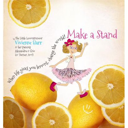 Make a Stand : When Life Gives You Lemons, Change the (Atmosphere When Life Gives You Lemons)