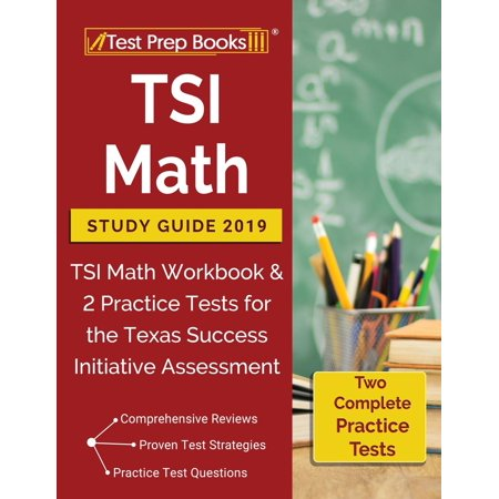 TSI Math Study Guide 2019: TSI Math Workbook & 3 Practice Tests for the Texas Success Initiative Assessment (Best Work Boots 2019)