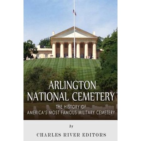 Arlington National Cemetery : The History of America's Most Famous Military Cemetery (Famous Couples In History Halloween)