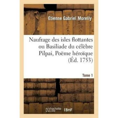 Naufrage Des Isles Flottantes Ou Basiliade Du Celebre Pilpai  Poeme Heroique Tome 1