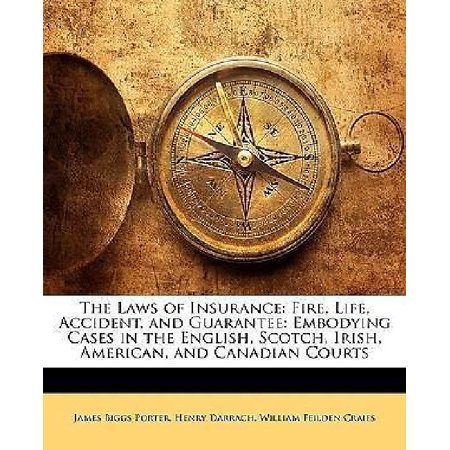 The Laws Of Insurance  Fire  Life  Accident  And Guarantee  Embodying Cases In The English  Scotch  Irish  American  And Canadian Courts