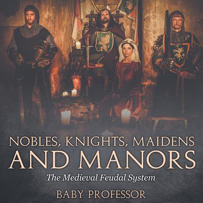 Nobles, Knights, Maidens and Manors : The Medieval Feudal - Medieval Maiden