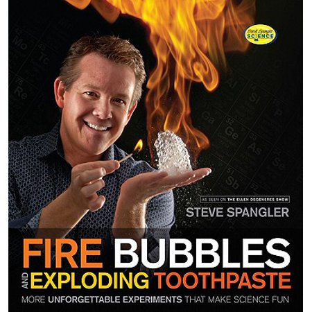 Fire Bubbles and Exploding Toothpaste : More Unforgettable Experiments That Make Science Fun
