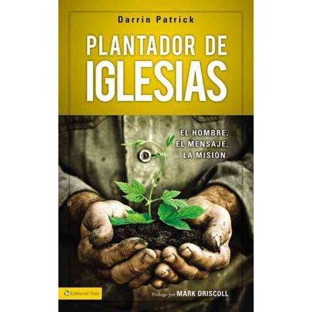 Church Planters - Plantador de Iglesias / Church Planter: El hombre, el mensaje, la mision / The Man, the Message, the Mission
