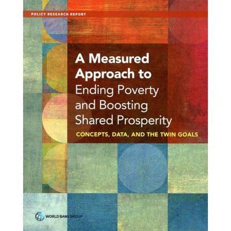 A Measured Approach To Ending Poverty And Boosting Shared Prosperity  Concepts  Data  And The Twin Goals