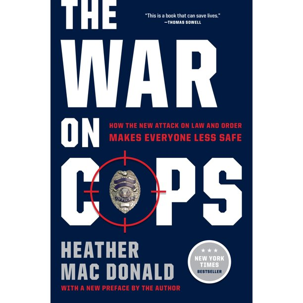 The War on Cops : How the New Attack on Law and Order Makes Everyone Less Safe