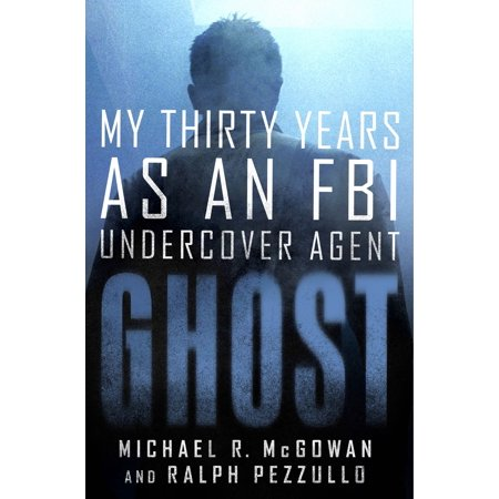 Ghost : My Thirty Years as an FBI Undercover