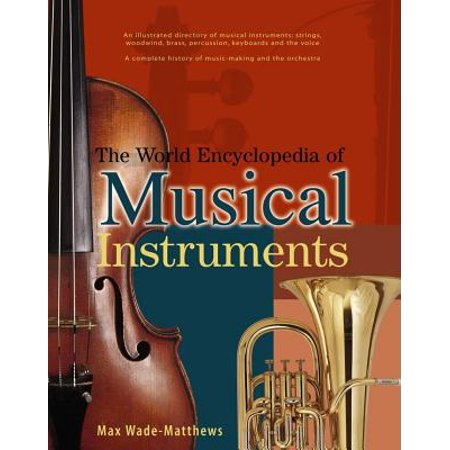The World Encyclopedia of Musical Instruments : An Illustrated Directory of Musical Instruments: Strings, Woodwind, Bass, Percussion, Keyboards and the Voice; A Comprehensive History of Music-Making and the (An Encyclopedia Of World History William Langer)