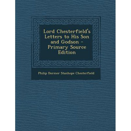 lord chesterfield essay Brain pickings remains free (and ad-free) the letters that lord chesterfield wrote to his son, and which contain a whole school of savoir vivre and worldly.