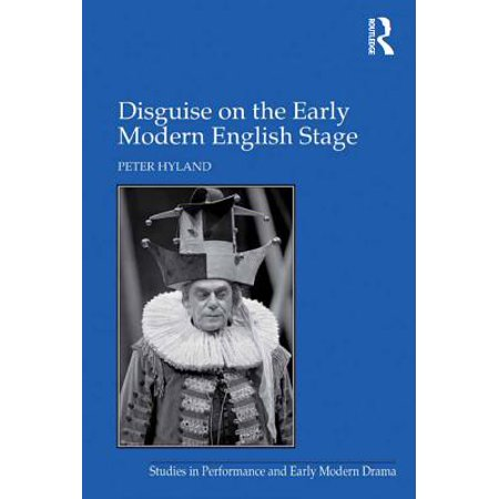 Disguise on the Early Modern English Stage - -
