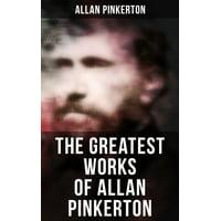 The Greatest Works of Allan Pinkerton - eBook