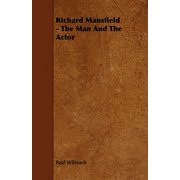Richard Mansfield - The Man and the Actor