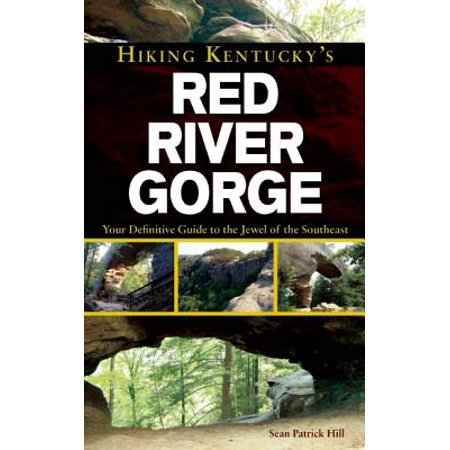 Hiking Kentucky's Red River Gorge : Your Definitive Guide to the Jewel of the Southeast (Red River Gorge Trail Map)