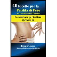 40 Ricette per la Perdita di Peso per Uno Stile di Vita Frenetico: La soluzione per trattare il grasso (Hardcover)