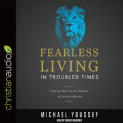 Fearless Living in Troubled Times : Finding Hope in the Promise of Christ's Return