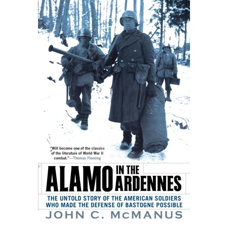 Alamo in the Ardennes : The Untold Story of the American Soldiers Who Made the Defense of Bastogne Possi -