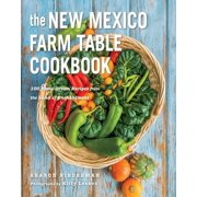 The New Mexico Farm Table Cookbook : 100 Homegrown Recipes from the Land of Enchantment
