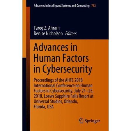 Advances in Human Factors in Cybersecurity : Proceedings of the Ahfe 2018 International Conference on Human Factors in Cybersecurity, July 21-25, 2018, Loews Sapphire Falls Resort at Universal Studios, Orlando, - Universal Studios Orlando Halloween Party