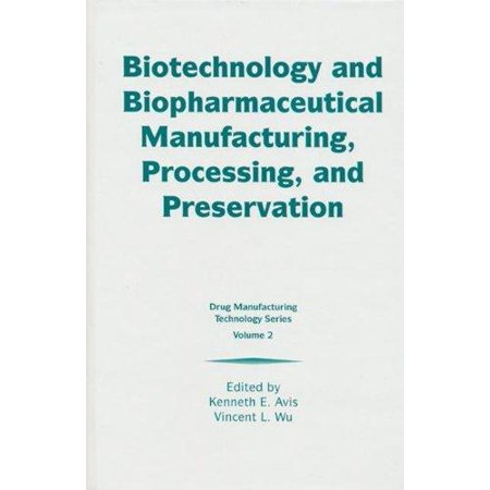 Biotechnology And Biopharmaceutical Manufacturing  Processing  And Preservation