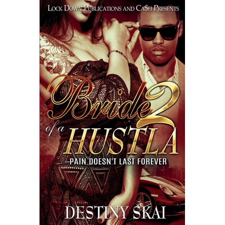 Bride of a Hustla 2 : Pain Doesn't Last Forever (Say Yes To The Dress List Of Brides)