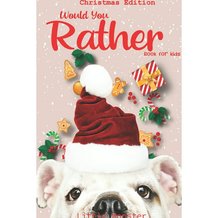 Would you rather book for kids: Christmas Edition: A Fun Family Activity Book for Boys and Girls Ages 6, 7, 8, 9, 10, 11, and 12 Years Old - Best Christmas Gifts for kids (Stocking Stuffer Ideas) (Pap ()