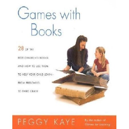 Games With Books: 28 Of the Best Children's Books and How to Use Them to Help Your Children Learn - From Preschool to 3rd Grade