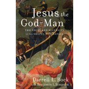 Jesus the God-Man : The Unity and Diversity of the Gospel Portrayals (Paperback)