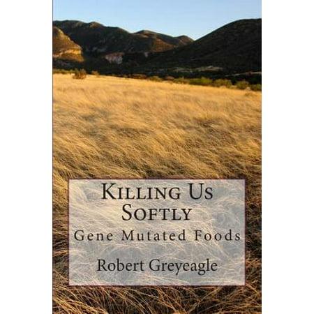 Killing Us Softly  Gene Mutated Foods