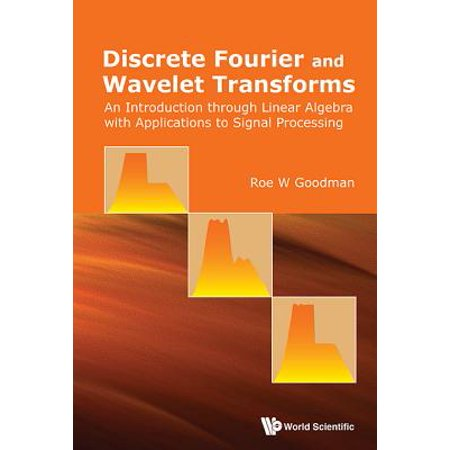 Discrete Fourier and Wavelet Transforms : An Introduction through Linear Algebra with Applications to Signal (Application Of Fourier Transform In Signal Processing)