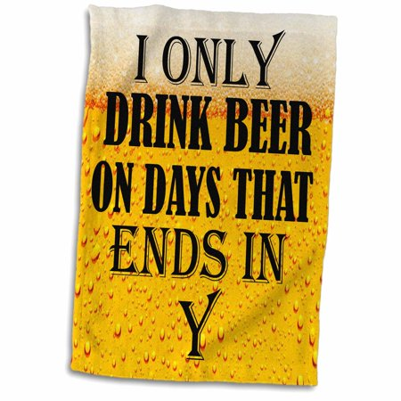 3dRose I only drink beer on days that ends in Y. Popular saying. - Towel, 15 by 22-inch