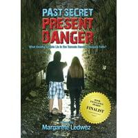 Past Secret Present Danger: What Deadly Secrets Lie in the Tunnels Beneath Niagara Falls? (Hardcover)