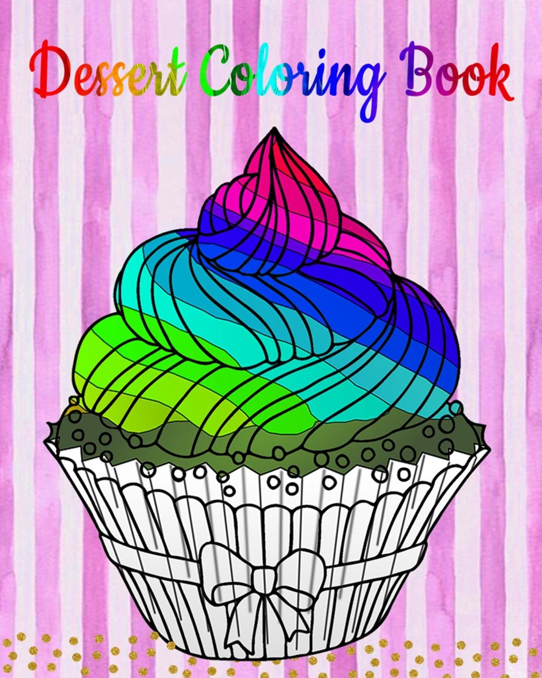 Dessert Coloring Book An Adult Coloring Book With Fun Easy And Relaxing Coloring Pages Coloring Books For Women Ice Creams Cupcakes And More Walmart Com Walmart Com