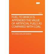Fuel; To Which Is Appended the Value of Artificial Fuels as Compared with Coal