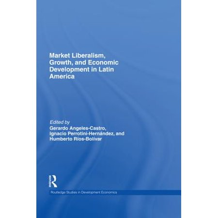 Market Liberalism, Growth, and Economic Development in Latin America -