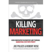 Killing Marketing: How Innovative Businesses Are Turning Marketing Cost Into Profit - eBook