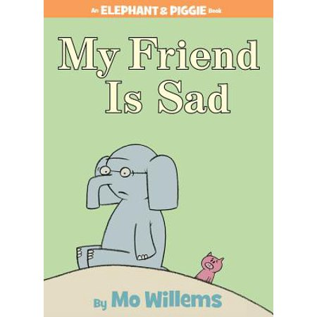 My Friend Is Sad (an Elephant and Piggie Book) (Sad Poems About Death Of A Friend)