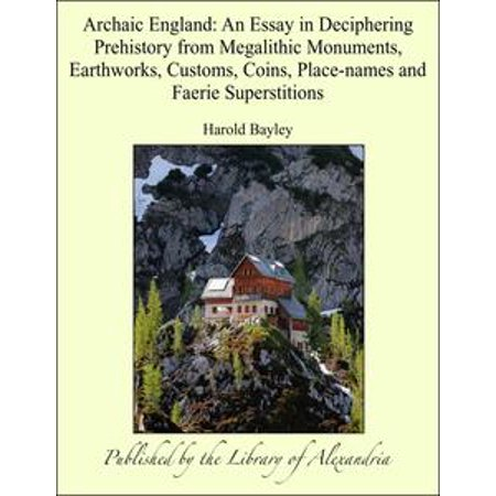 Archaic England: An Essay in Deciphering Prehistory from Megalithic Monuments, Earthworks, Customs, Coins, Place-names and Faerie Superstitions - eBook