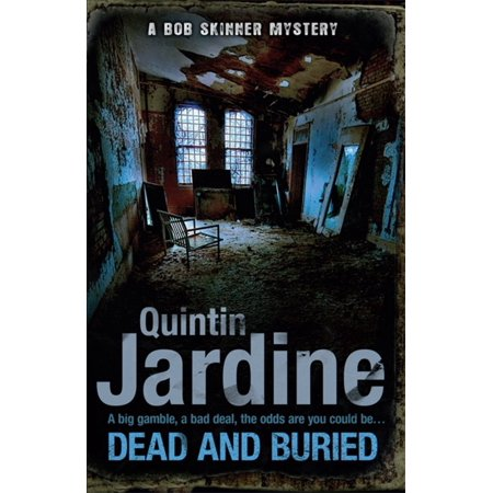 Dead and Buried (Bob Skinner series, Book 16) : A gritty Edinburgh mystery full of murder and