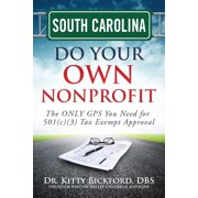 South Carolina Do Your Own Nonprofit : The Only GPS You Need for 501c3 Tax Exempt Approval