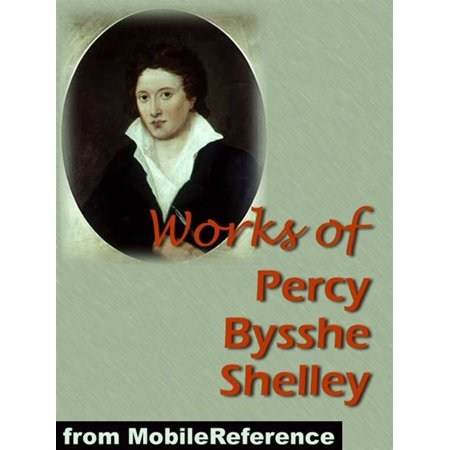 Works Of Percy Bysshe Shelley: Includes Adonais, Daemon Of The World, Peter Bell The Third, The Witch Of Atlas, A Defence Of Poetry, And 3 Complete Volumes Of Works (Mobi Collected Works) - eBook
