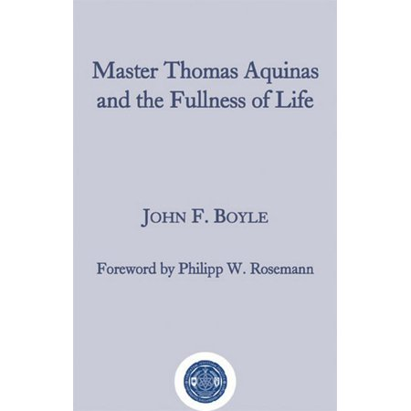 Master Thomas Aquinas and the Fullness of Life
