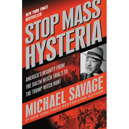 Stop Mass Hysteria : America's Insanity from the Salem Witch Trials to the Trump Witch (Salem Center Salem Or)