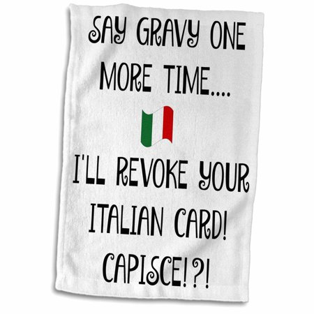 3dRose Say gravy one more time and I revoke your Italian card, black letters - Towel, 15 by 22-inch