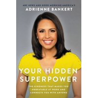 Your Hidden Superpower: The Kindness That Makes You Unbeatable at Work and Connects You with Anyone (Hardcover)