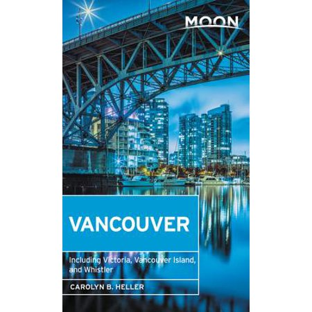 Moon Vancouver : Including Victoria, Vancouver Island & Whistler