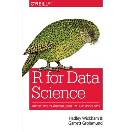 R for Data Science : Import, Tidy, Transform, Visualize, and Model (Mba In Data Science And Data Analytics)