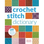 Crochet Stitch Dictionary : 200 Essential Stitches with Step-by-Step Photos