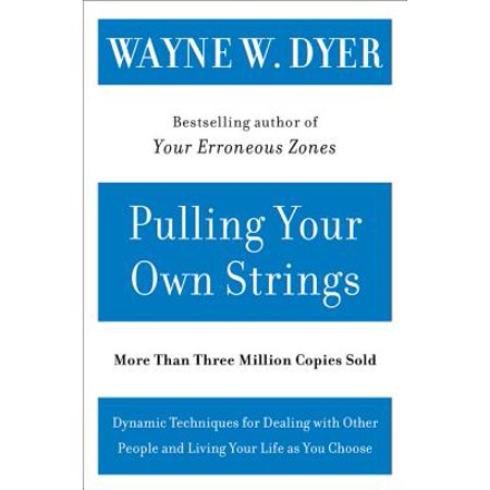Pulling Your Own Strings : Dynamic Techniques for Dealing with Other People and Living Your Life as You (Effective Techniques For Dealing With Highly Resistant Clients)