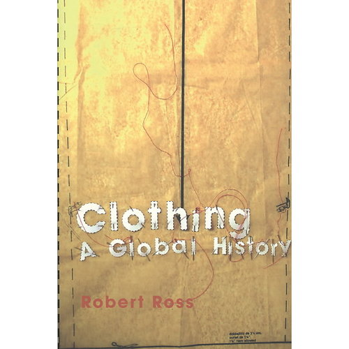 Clothing: A Global History/Or, The Imperialists' New Clothes