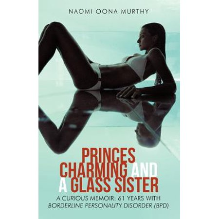 Princes Charming and a Glass Sister : A Curious Memoir: 61 Years of Life with Borderline Personality Disorder (Prince Glasses)